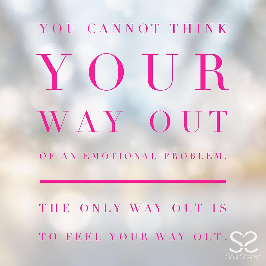 You Can't Think Your Way Out of Emotional Problems
