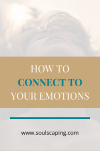 How To Connect To Your Emotions